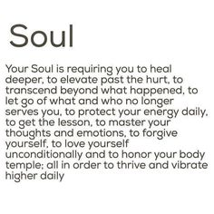 Your soul is requiring you to . Quotes To Live By, Life Quotes, Soul Quotes, Motivational Quotes, Inspirational Quotes, Beautiful Words, Beautiful Soul, Life Inspiration, Word Porn