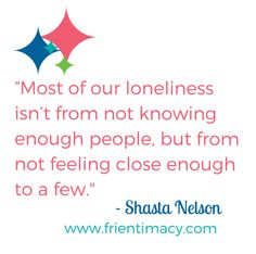 """Want more meaningful friendships? Author Shasta Nelson says """"you're not alone!"""" friendship book quote - NEW Book Frientimacy about stronger friendships (great girlfriend gift!)"""