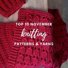 Top 10 November Knitting Patterns + Yarns