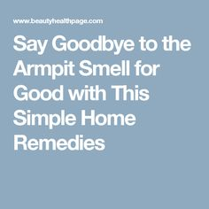 Say Goodbye to the Armpit Smell for Good with This Simple Home Remedies