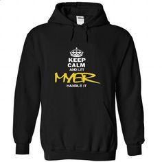Keep Calm and Let MYER Handle It - #black hoodie #sweater pattern. BUY NOW => https://www.sunfrog.com/Automotive/Keep-Calm-and-Let-MYER-Handle-It-vcuxtnweul-Black-46972807-Hoodie.html?68278