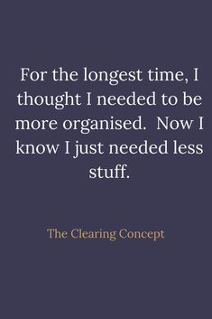 The Clearing Concept - Professional Decluttering and Organising Services Decluttering Services, Inspirational Quotes For Women, Great Quotes, Wisdom Quotes, Life Quotes, Qoutes, Minimalist Quotes, My Emotions, Minimalism