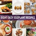 Eight Easy Eggplant Recipes to make you love this purple nightshade!