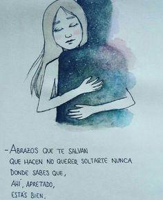 Abrazos que te salvan, que hacen no querer soltarte nunca, donde sabes que ahí, apretado, estas bien.