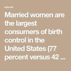Married women are the largest consumers of birth control in the United States(77 percent versus 42 percent of never-married women).