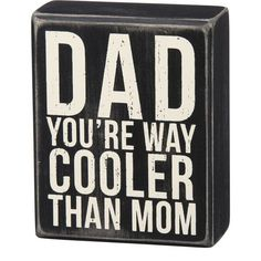"Pallet Designs - A classic black and white wooden box sign featuring a distressed ""Dad - You're Way Cooler Than Mom"" sentiment. Easy to hang or can free-stand alone. Product Details: Materials: WoodSize: x x"