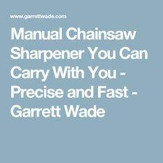 Manual Chainsaw Sharpener You Can Carry With You - Precise and Fast - Garrett Wade