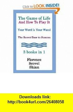 The Game Of Life And How To Play It, Your Word Is Your Wand, The Secret Door To Success 3  In 1 (9781441411907) Florence Scovel Shinn , ISBN-10: 1441411909  , ISBN-13: 978-1441411907 ,  , tutorials , pdf , ebook , torrent , downloads , rapidshare , filesonic , hotfile , megaupload , fileserve