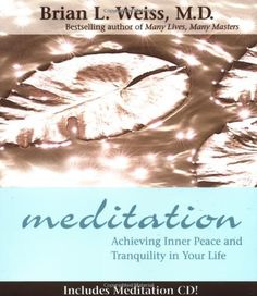 Meditation : Achieving Inner Peace and Tranquility in Your Life by Brian L. Weiss Hardcover) for sale online