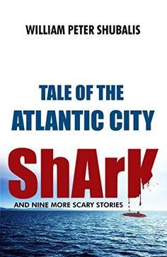 Tale of the Atlantic City Shark and Nine More Scary Stories, http://www.amazon.com/dp/B00M03N7DM/ref=cm_sw_r_pi_awdm_n3-kvb02XPXD0