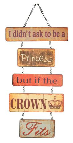 I didn't ask to be a princess but if the crown fits // Haha! This sign!