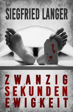 Zwanzig Sekunden Ewigkeit - Siegfried Langer - Thriller - Alex erwacht. Es ist bitterkalt. Ein Kühlraum für Leichen, stellt sie entsetzt fest.