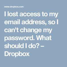 I lost access to my email address, so I can't change my password. My Password, Password Manager, Access Email, My Email Address, Change Me, I Cant, Losing Me, Lost