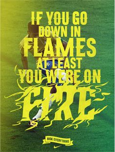 """Nike Football Posters — """"If You Go Down in Flames At Least You Were on Fire"""" by Bijan Berahimi Fire Font, You Are On Fire, Copywriting, Photo Illustration, Texts, Football Posters, Typography, Nike Football, Graphic Design"""