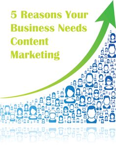 """{5 Reasons Your Business Needs Content Marketing} *So what should your """"content"""" look like? Great article."""