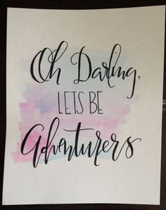Oh Darling, Lets Be Adventurers watercolor quote by Kindred calligraphy