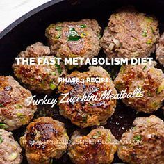 The Fast Metabolism Diet Phase 3 Recipe: Turkey Zucchini Meatballs ~ 1 pound ground turkey 1 egg 1 cup zucchini, shredded and squeeze out any excess water 1/3 cup sprouted-grain bread crumbs 1 tablespoon Italian seasoning 3 ground onions, thinly sliced Salt and pepper ~ Bake 350 15-20 min