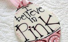 Pink Ceramic Ornament 'I Believe in Pink'