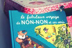 Le fabuleux voyage de Non-Non et ses amis Auteur :  Magali Le Huche Editeur : Tourbillon 11,99 euros
