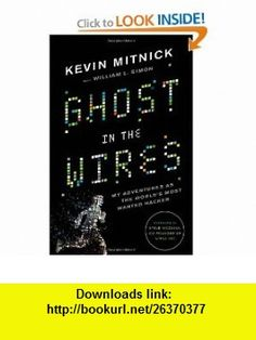 Ghost in the Wires My Adventures as the Worlds Most Wanted Hacker (9780316037709) Kevin Mitnick, Steve Wozniak, William L. Simon , ISBN-10: 0316037702  , ISBN-13: 978-0316037709 ,  , tutorials , pdf , ebook , torrent , downloads , rapidshare , filesonic , hotfile , megaupload , fileserve
