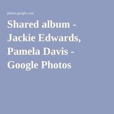Shared album - Jackie Edwards, Pamela Davis - Google Photos