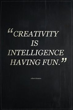 Creativity is intelligence having fun. #quotes #creativity