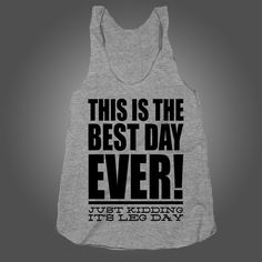 This Is The Best Day Ever, Just Kidding, It's Leg Day on a n Athletic Grey Racerback