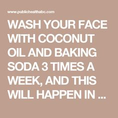 WASH YOUR FACE WITH COCONUT OIL AND BAKING SODA 3 TIMES A WEEK, AND THIS WILL HAPPEN IN A MONTH - Public Health ABC
