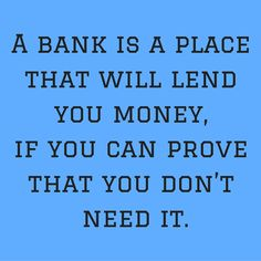 A bank is a place that will lend you money, if you can prove that you don't need it. #QuotesYouLove #QuoteOfTheDay #Life #LifeQuotes #QuotesonLife Visit our website for text status wallpapers. www.quotesulove.com