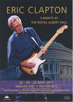 Eric Clapton 2017 London Rock Posters, Music Posters, Revolutionary Artists, Blind Faith, Royal Albert Hall, Two Decades, Eric Clapton, Spiritual Inspiration, Classic Rock