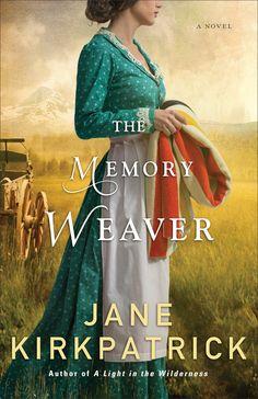 The Memory Weaver by Jane Kirkpatrick (September 2015)