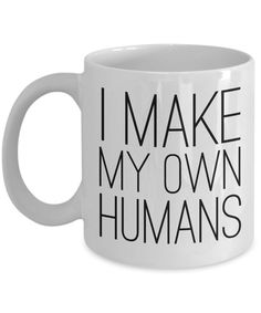 Mother's Day Gifts for a New Mom - I Make My Own Humans Mug Funny Ceramic Coffee Cup Creative Birthday Ideas, Birthday Ideas For Her, Diy Gifts For Mom, New Baby Gifts, Ceramic Coffee Cups, Ceramic Mugs, Coffee Store, Ideas Hogar, Best Baby Shower Gifts
