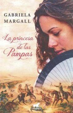 La Princesa De Las Pampas-Gabriela Margall.