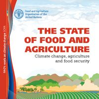 The State of Food and Agriculture: Climate Change, agriculture and food security
