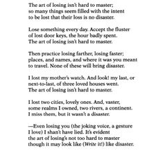 "Elizabeth Bishop, ""One Art""  One of my favorite poems of all time."