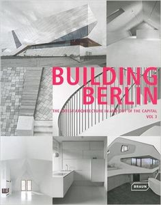 Building Berlin : the latest architecture in and out of the capital : [vol. 3] / [chief editor, Louis Back].-- [Berlin] : Braun, cop. 2014.