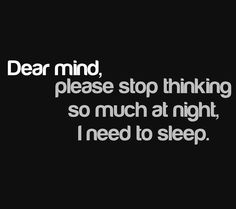 dear mind, please stop thinking so much at night i need to sleep