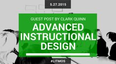 GUEST POST by Clark Quinn: Thoughts on Advanced Instructional Design