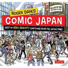 Roger Dahl's Comic Japan: Best of Zero Gravity Cartoons from the Japan Times - The Lighter Side of Tokyo Life