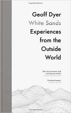 White Sands: Experiences from the Outside World: Amazon.co.uk: Geoff Dyer: 9781782117407: Books