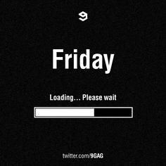 Friday - Loading... Please Wait   ☆•*•ツ ☆•*•ツ ☆•*•ツ
