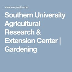 Southern University Agricultural Research & Extension Center | Gardening