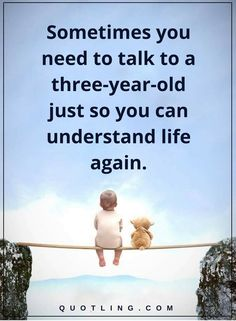 Sometimes you need to talk to a three-year-old just so you can understand life again | Life Lessons