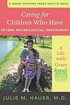 Caring for Children Who Have Severe Neurological Impairment: A Life with Grace by Julie M. Hauer, M. (A Johns Hopkins Press Health Book) Got Books, Books To Read, Book Care, Johns Hopkins, Free Books Online, Child Life, Book Authors, Free Reading, Paperback Books