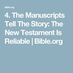 4. The Manuscripts Tell The Story: The New Testament Is Reliable | Bible.org
