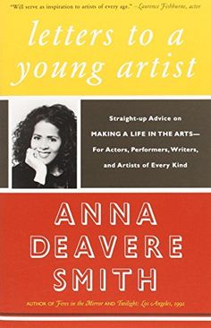 Letters to a Young Artist: Straight-up Advice on Making a Life in the Arts-For Actors, Performers, Writers, and Artists of Every Kind by Anna Deavere Smith http://www.amazon.com/dp/1400032385/ref=cm_sw_r_pi_dp_xuD0vb14YRRNA