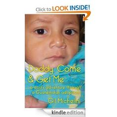 """""""Daddy, Come & Get Me"""" is back in the Amazon Prime program. If you are a member, you can read the first Guatemalan adoption memoir by an American dad for free!"""