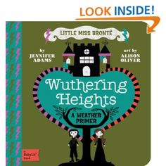 Classic books for baby!  Wuthering Heights: A BabyLit Weather Primer (BabyLit Books)