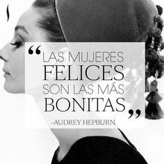 """""""Las #Mujeres felices son las más #Bonitas"""" #AudreyHepburn #Citas #Frases @Candidman"""