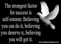 The strongest factor for success is self-esteem...
